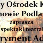 """Spektakl teatralny pt. """"Eksperyment Adam i Ewa"""" w Janowie Podlaskim (zaproszenie)"""