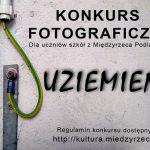 """Konkurs fotograficzny """"Uziemieni"""" dla uczniów międzyrzeckich szkół (zaproszenie)"""