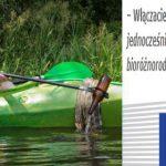 Wieści z Unii: Sprzątajmy rzeki, chrońmy naszą bioróżnorodność