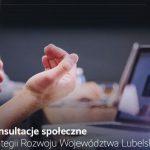 Ruszyły konsultacje społeczne projektu Strategii Rozwoju Województwa Lubelskiego do 2030 roku (zaproszenie)