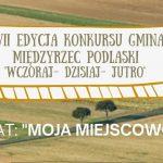 """XVII edycja konkursu """"Gmina Międzyrzec Podlaski wczoraj – dzisiaj – jutro"""" (zaproszenie)"""