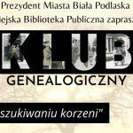 """Bialski klub genealogiczny zaprasza na kolejne """"poszukiwanie korzeni"""""""