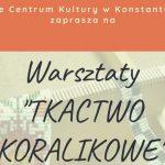 """Warsztaty """"Tkactwo koralikowe"""" w Konstantynowie (zaproszenie)"""