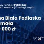 Gmina Biała Podlaska z dofinansowaniem 7,6 mln zł na inwestycje strategiczne