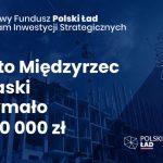 Międzyrzec Podlaski: 19 milionów złotych z Polskiego ładu na wiadukt drogowy